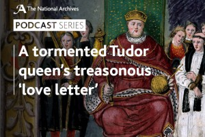 A podcast about Catherine Howard's last letter to Thomas Culpeper